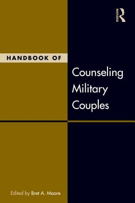 Handbook of Counseling Military Couples By Moore, Bret A. (EDT)